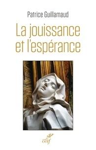 Patrice Guillamaud - La jouissance et l'espérance - Essai sur le bonheur et la renonciation.