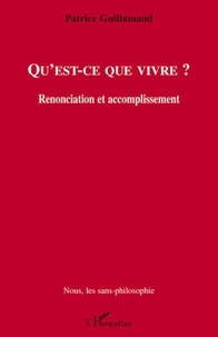 Patrice Guillamaud - Qu'est-ce que vivre ? - Renonciation et accomplissement.