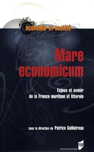 Patrice Guillotreau - Mare economicum - Enjeux et avenir de la France maritime et littorale.
