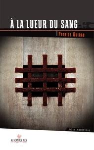 Patrice Guirao - A la lueur du sang.