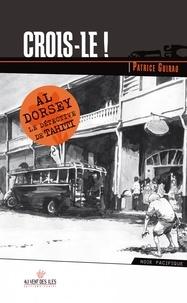 Patrice Guirao - Une aventure d'Al Dorsey Tome 1 : Crois-le !.