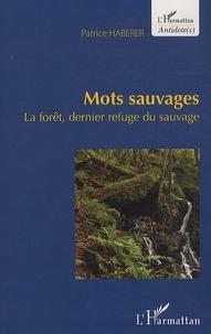 Mots sauvages- La forêt, dernier refuge du sauvage - Patrice Haberer   Showmesound.org