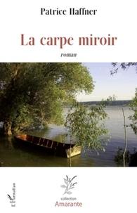 Patrice Haffner - La carpe miroir - Roman.