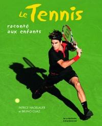 Patrice Hagelauer et Bruno Cuaz - Le tennis raconté aux enfants.