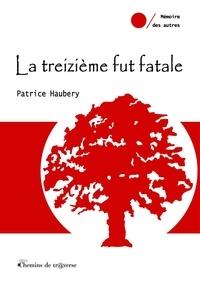 Patrice Haubery - La treizième fut fatale.
