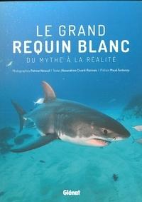 Patrice Héraud et Alexandrine Civard-Racinais - Le grand requin blanc - Du mythe à la réalité.