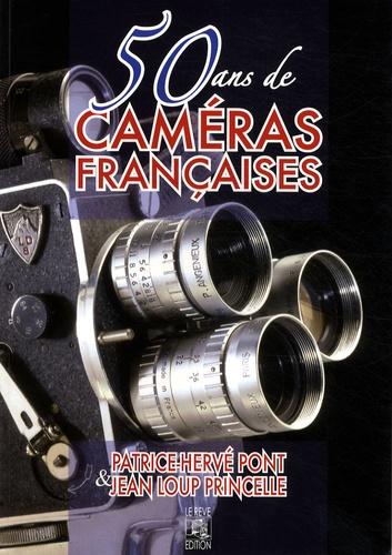 Patrice-Hervé Pont et Jean-Loup Princelle - 50 ans de caméras françaises.
