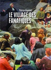 Patrice Higonnet - Le village des fanatiques.