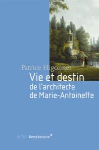Patrice Higonnet - Vie et destin de l'architecte de Marie-Antoinette.