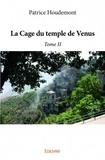 Patrice Houdemont - La Cage du temple de Venus Tome 2 : Suite de la vie extraordinaire de Georges d'Antioche.