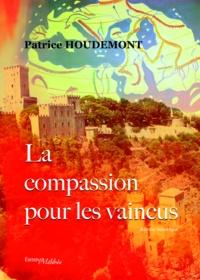Patrice Houdemont - La compassion pour les vaincus.