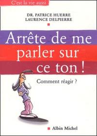 Patrice Huerre et Laurence Delpierre - Arrête de me parler sur ce ton !.