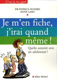 Patrice Huerre et Anne Lamy - Je m'en fiche, j'irai quand même ! - Quelle autorité avec un adolescent ?.