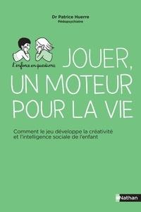 Patrice Huerre - Jouer, un moteur pour la vie.