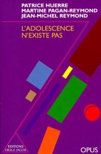 Patrice Huerre et Martine Pagan-Reymond - L'adolescence n'existe pas - Histoire des tribulations d'un artifice.