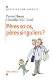 Patrice Huerre et Christilla Pellé-Douël - Pères solos, pères singuliers ?.