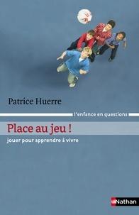 Patrice Huerre - Place au jeu ! - Jouer pour apprendre à vivre.