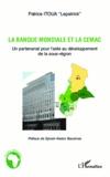 Patrice Itoua - La Banque mondiale et la CEMAC - Un partenariat pour l'aide au développement de la sous-région.