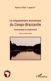 Patrice Itoua - Le cinquantaire économique du Congo-Brazzaville - Fonctionnariat et entreprenariat.