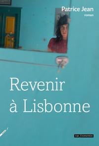 Patrice Jean - Revenir à Lisbonne ou L'imposture amoureuse.