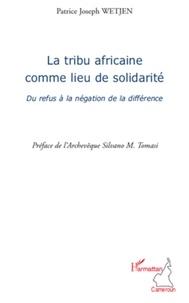Patrice Joseph Wetjen - La tribu africaine comme lieu de solidarité - Du refus à la négation de la différence.