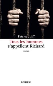 Patrice Juiff - Tous les hommes s'appellent Richard.