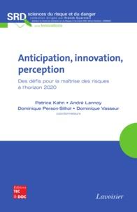 Patrice Kahn et André Lannoy - Anticipation, innovation, perception - Des défis pour la maîtrise des risques à l'horizon 2020.