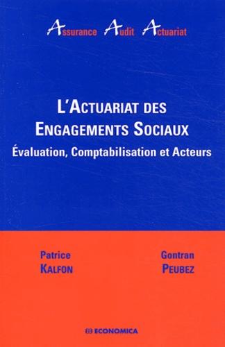 Patrice Kalfon et Gontran Peubez - L'actuariat des engagements sociaux - Evaluation, comptabilisation et acteurs.