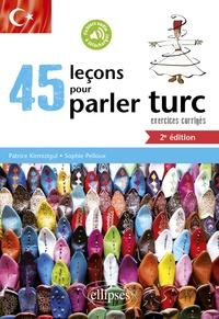Patrice Kirmizigul et Sophie Pelloux - 45 leçons pour parler turc - Exercices corrigés.