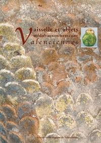 Patrice Korpiun - Vaisselle et objets médiévaux en terre cuite à Valenciennes - Apports récents de l'archéologie urbaine.