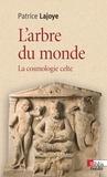 Patrice Lajoye - L'arbre du monde - La cosmologie celte.