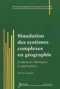Patrice Langlois - Simulation des systèmes complexes en géographie - Fondements théoriques et applications.