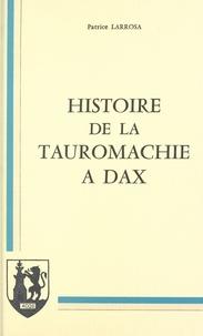 Patrice Larrosa et Pierre Albaladejo - Histoire de la tauromachie à Dax.