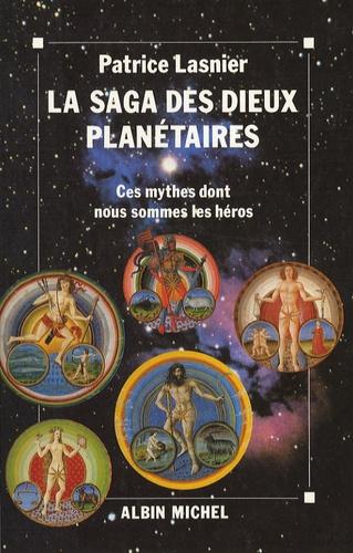 Patrice Lasnier - La saga des dieux planétaires - Ces mythes dont nous sommes les héros.