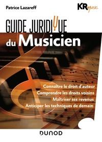 Patrice Lazareff - Guide juridique du musicien - Connaître le droit d'auteur ; Comprendre les droits voisins ; Maîtriser ses revenus ; Anticiper les techniques de demain.
