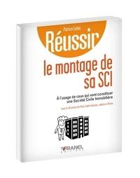 Patrice Leleu - Réussir le montage de sa SCI - A l'usage de ceux qui vont constituer une société civile immobilière.