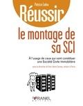 Patrice Leleu - Réussir le montage de sa SCI - à l'usage de ceux qui vont constituer une Société Civile Immobilière.