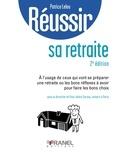 Patrice Leleu - Réussir sa retraite (2e édition) - à l'usage de ceux qui vont se préparer ue retraite.
