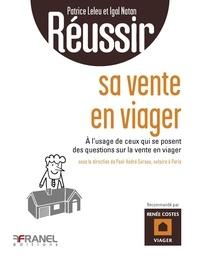 Patrice Leleu et Igal Natan - Réussir sa vente en viager - A l'usage de ceux qui se posent des questions sur la vente en viager ou les bons réflexes à avoir pour vendre son logement en viager.