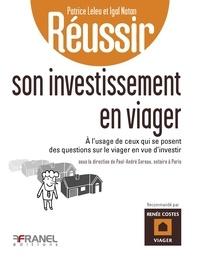 Patrice Leleu et Igal Natan - Réussir son investissement en viager - A l'usage de ceux qui se posent des questions sur le viager en vue d'investir ou les bons reflexes à avoir pour acheter en viager.