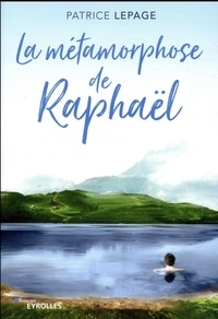 Patrice Lepage - La métamorphose de Raphaël.
