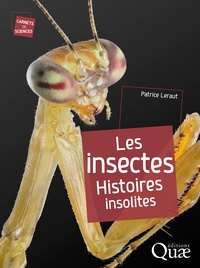 Patrice Leraut - Les insectes - Histoires insolites.