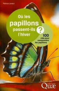 Patrice Leraut - Où les papillons passent-ils l'hiver ? - 100 clés pour comprendre les papillons.
