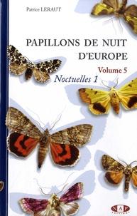 Patrice Leraut - Papillons de nuit d'Europe - Volume 5, Noctuelles 1.