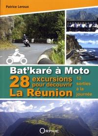 Patrice Leroux - Bat'karé à moto - 28 excursions pour découvrir La Réunion.