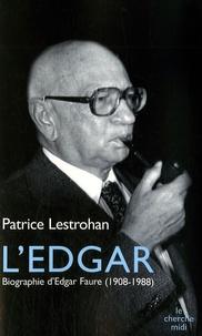Patrice Lestrohan - L'Edgar - Biographie d'Edgar Faure (1908-1988).
