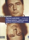 Patrice Lestrohan - L'Observatoire, l'affaire qui faillit emporter François Mitterrand - 16 octobre 1959.