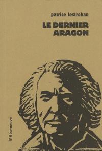 Patrice Lestrohan - Le dernier Aragon.