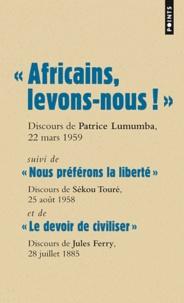 """Patrice Lumumba et Jules Ferry - """"Africains, levons-nous !"""", Patrice Lunumba; """"Nous préférons la liberté"""", Sékou Touré; """"Le devoir de civiliser"""", Jules Ferry."""