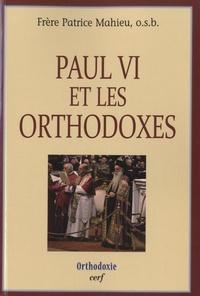 Patrice Mahieu - Paul VI et les orthodoxes.